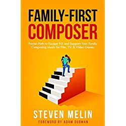 Family-First Composer: Proven Path to Escape 9-5 and Support Your Family Composing Music for Film, TV, & Video Games