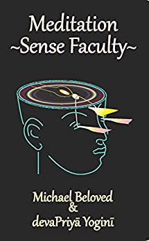Meditation ~ Sense Faculty (English Edition) de [Beloved, Michael, Yogini, devaPriya]