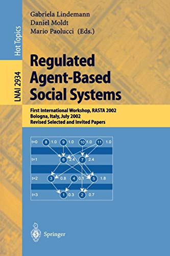 (Regulated Agent-Based Social Systems: First International Workshop, RASTA 2002, Bologna, Italy, July 16, 2002, Revised Selected and Invited Papers (Lecture Notes in Computer Science))