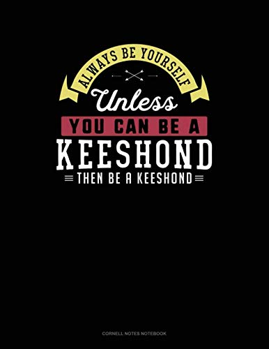 (Always Be Yourself Unless You Can Be A Keeshond Then Be A Keeshond: Cornell Notes Notebook)