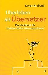 Überleben als Übersetzer: Das Handbuch für freiberufliche Übersetzerinnen