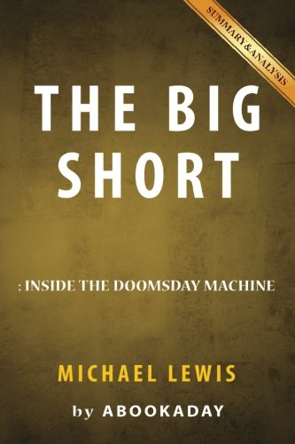 Summary of The Big Short: by Michael Lewis | Includes Analysis of The Big Short (The Big Short Inside The Doomsday Machine)