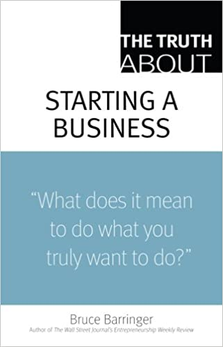 "The Truth About Starting a Business ""What Does It Mean to Do What You Truly Want to Do?"" Book Cover"