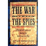 The War Between the Spies : A History of Espionage During the American Civil War, Axelrod, Alan, 0871134829