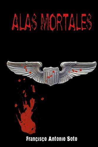 Alas Mortales  [Soto, Francisco Antonio] (Tapa Blanda)