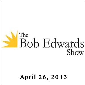 The Bob Edwards Show, Don Was and Doyle McManus, April 26, 2013 Radio/TV Program