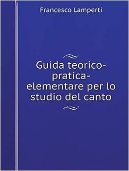 Guida teorico-pratica-elementare per lo studio del canto