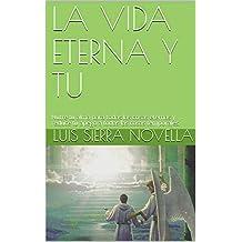 LA VIDA ETERNA Y TU: Nutre tu alma para todas las cosas eternas y reduce tu apego a todas las cosas temporales. (Spanish Edition)
