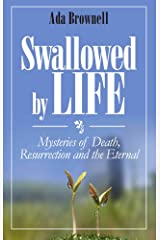Swallowed by Life: Mysteries of Death, Resurrection and the Eternal Kindle Edition
