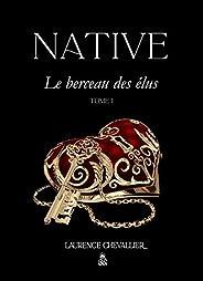 Native - Le berceau des elus, Tome 1 (French Edition)