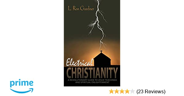 Read PDF Electrical Christianity: A Revolutionary Guide to