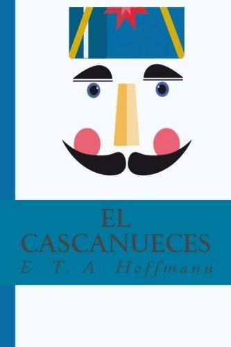 El Cascanueces El Cascanueces y el rey de los ratones  [Hoffmann, E. T. A.] (Tapa Blanda)