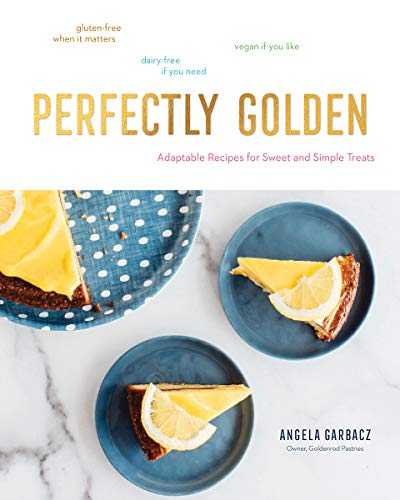 Book Cover: Perfectly Golden: Adaptable Recipes for Sweet and Simple Treats