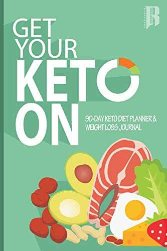 Get Your Keto On: 90 Day Keto Diet & Weight Loss Journal (KETO Journal Book)