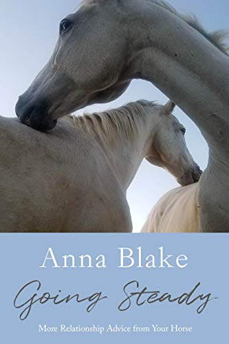 Going Steady: More Relationship Advice from Your Horse por Anna Blake