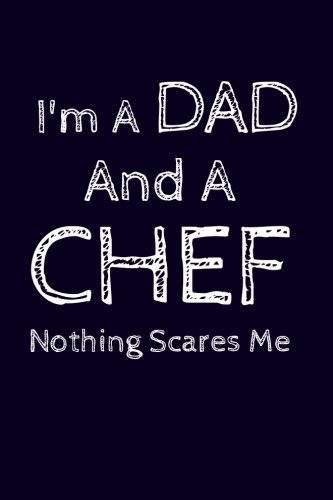 I'm A Dad And A Chef Nothing Scares Me: Funny Father Writing Journal Lined, Diary, Notebook For Men Gift ebook