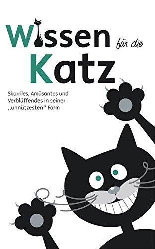 wissen-fr-die-katz-skurriles-amsantes-und-verblffendes-in-seiner-unntzesten-form