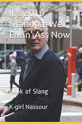 It's 2018 Grandpa: We Eatin' Ass Now: Book of Slang