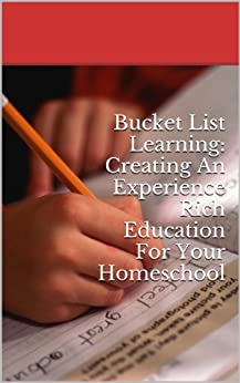 Bucket List Learning: Creating An Experience Rich Education For Your Homeschool by [Wilkes, Kimberlee]