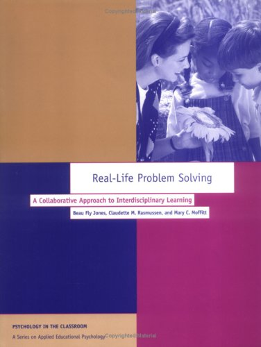 Real-Life Problem Solving: A Collaborative Approach to Interdisciplinary   Learning: A Collaborative Approach to Interdi