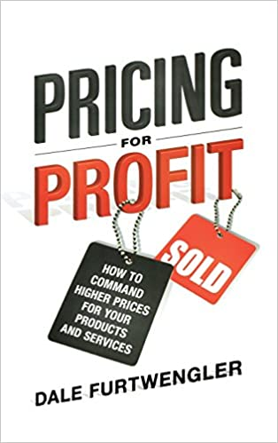 How to Command Higher Prices for Your Products and Services Pricing for Profit