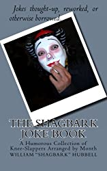The Shagbark Joke Book: A Humorous Collection of Knee-Slappers Arranged by Month by William