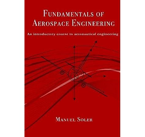 Fundamentals Of Aerospace Engineering An Introductory Course To Aeronautical Engineering Soler Manuel 9781493727759 Amazon Com Books