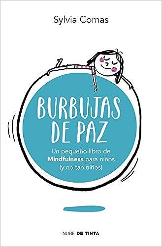Burbujas De Paz Pequeño Libro De Mindfulness Para Niños Y No Tan Niños Nube De Tinta Spanish Edition 9788415594963 Comas Sylvia Books
