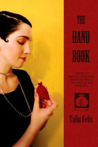 Download The Hand Book: Hoodoo Mojos, Gris-Gris, Medicine Bags, Jackballs and Paquets ebook