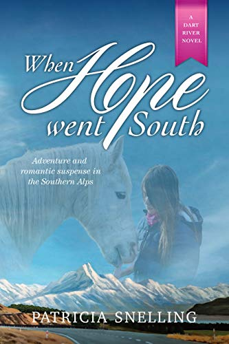 WHEN HOPE WENT SOUTH: A Dart River Novel by [SNELLING, PATRICIA]