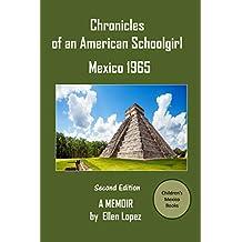Chronicles of an American Schoolgirl Mexico 1965 a Memoir (Version Book 1)