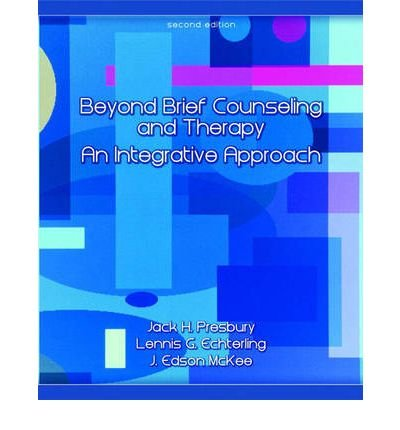 [(Beyond Brief Counseling and Therapy: An Integrative Approach)] [Author: Jack H. Presbury] published on (June, 2007)
