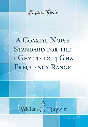 A Coaxial Noise Standard for the 1 Ghz to 12. 4 Ghz Frequency Range (Classic - Standard Coaxial