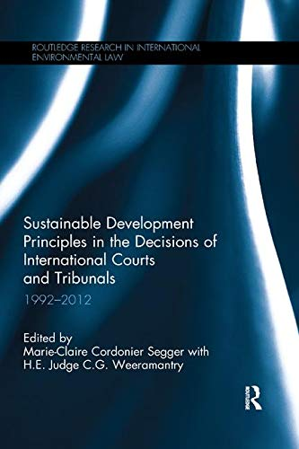 Sustainable Development Principles In The Decisions Of International Courts And Tribunals  1992 2012  Routledge Research In International Environmental Law