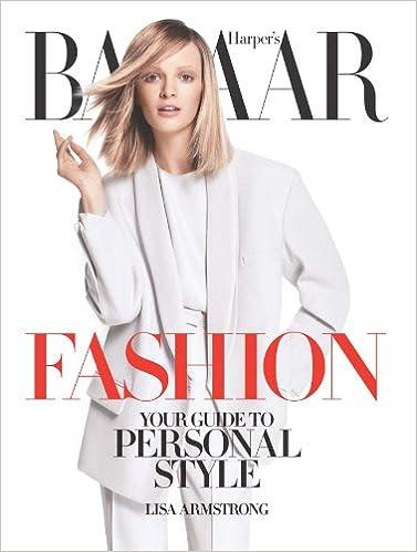 Harpers Bazaar Fashion: Your Guide to Personal Style: Amazon.es: Armstrong, Lisa, Mistry, Meenal, Bailey, Glenda: Libros en idiomas extranjeros