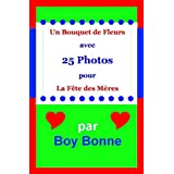 Un Bouquet de Fleurs avec 25 Photos pour La Fête des Mères (French Edition)