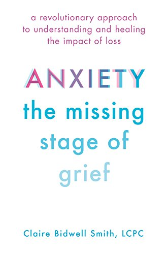 Anxiety: The Missing Stage of Grief: A Revolutionary Approach to Understanding and Healing the Impact of Loss by Da Capo Lifelong Books