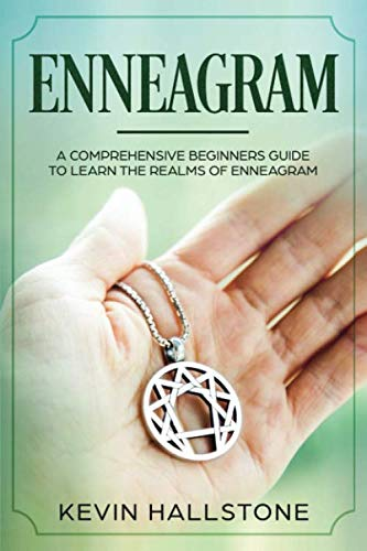 Enneagram: A Comprehensive Beginner's Guide to Learn the Realms of Enneagram by Independently published