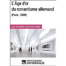 L'Âge d'or du romantisme allemand (Paris - 2008): Les Fiches Exposition d'Universalis (French Edition)