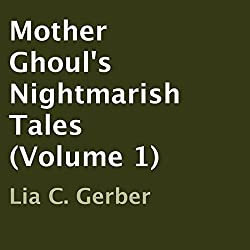 Mother Ghoul's Nightmarish Tales, Volume 1