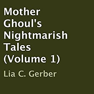 Mother Ghoul's Nightmarish Tales, Volume 1 Audiobook