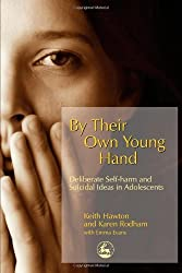 By Their Own Young Hand: Deliberate Self-harm and Suicidal Ideas in Adolescents: Deliberate Self Harm and Suicidal Ideas in Adolescents