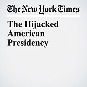 The Hijacked American Presidency