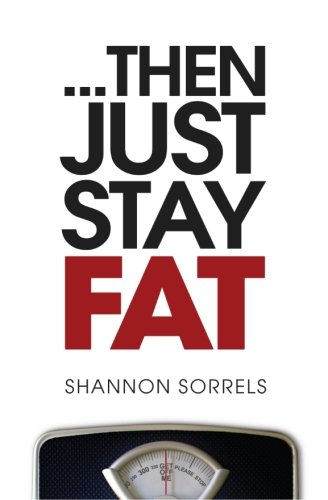 ...then just stay fat.