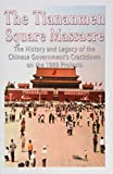 The Tiananmen Square Massacre: The History and