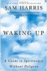 Waking Up: A Guide to Spirituality Without Religion by Sam Harris Reprint edition (Textbook ONLY, Paperback) Paperback