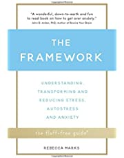The Framework: Understanding, Transforming and Reducing Stress, Autostress and Anxiety (The Fluff-Free Guide)