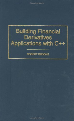 Building Financial Derivatives Applications with C++ by Robert Edwin Brooks (2000-03-30)