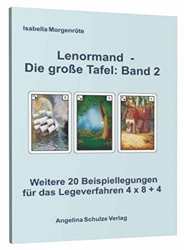 Lenormand - Die große Tafel: Band 2: Weitere 20 Beispiellegungen für das Legeverfahren 4 x 8 + 4