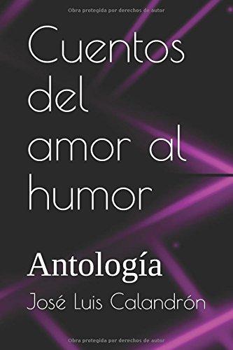 Cuentos del amor al humor: Antologia (Spanish Edition) [Jose Luis Calandron] (Tapa Blanda)